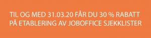 Til og med 31.03.20 får du 30 % rabatt på etablering av JobOffice sjekklister